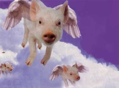 Flying pigs.